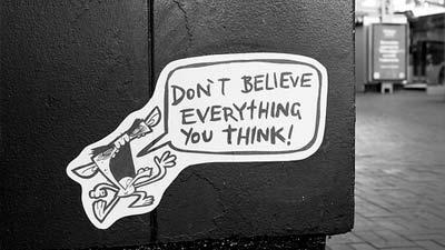 Jangan langsung percaya apapun yang Anda pikirkan