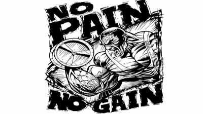 no pain no gain